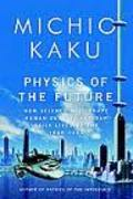 Physics of the Future: How Science Will Shape Human Destiny and O