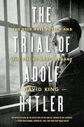 The Trial of Adolf Hitler: The Beer Hall Putsch and the Rise of N