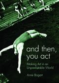 And then you act. Making Art in an unpredictable world