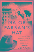 Major Farran´s Hat: Murder, Scandal and Britain´s War Against Jewish Terrorism, 1945-1948