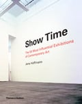 Show Time. The 50 most Influential Exhibitions iof Contemporary A