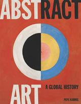 Abstract art. A Global History - Kermel, Pepe