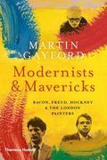 Modernists & Mavericks. Bacon, Freud, Hockney and the London Pain