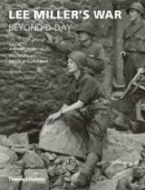 Lee Miller´s war. Beyond D-Day. -
