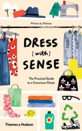 Dress (with) sense. The Practical Guide to a Conscious Closet.