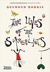 The Lives of the Surrealists - Morris, Desmond