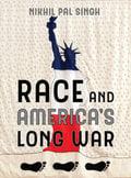 Race and America´s long war - Singh, Nikhil Pal