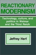 Reactionary Modernism: Technology, Culture, and Politics in Weima - Herf, Jeffrey