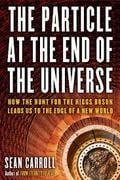 The Particle at the End of the Universe: How the Hunt for the Hig