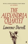 The Alexandria Quartet: Justine, Balthazar, Mountolive, Clea - Durrell, Lawrence