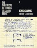 The Theatrical Notebooks of Samuel Beckett. Endgame