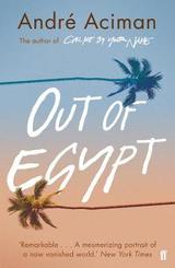Out of Egypt - Aciman, André