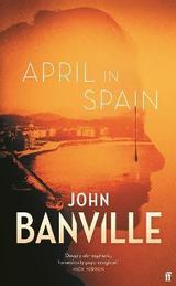 April in Spain - Banville, John