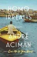 Homo Irrealis. Essays - Aciman, André
