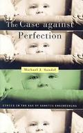 The Case against perfection:Ethics in the Age of Genetic Engineer