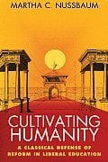 Cultivaitng Humanity. A Classical Defense of Reform in Liberal Ed