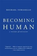 Becoming Human: A Theory of Ontogeny - Tomasello, Michael