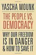 The People vs. Democracy: Why Our Freedom Is in Danger and How