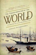 The Transformation of the World: A Global History of the Nineteen