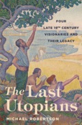 The Last Utopians. Four Late Nineteenth-Century Visionaries and T - Robertson, Michael