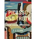 Picasso and Truth. From Cubism to Guernica. - Clark, T. J.