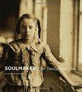 Soulmaker. The Times of Lewis Hine - Nemerov, Alexander