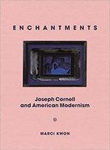 Enchantments: Joseph Cornell and American Modernism - Kown, Marci