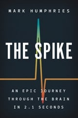 The Spike: An Epic Journey through the Brain - Humphries, Mark