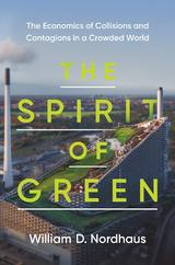 The Spirit of Green : The Economics of Collisions and Contagions in a Crowded World - Nordhaus, William