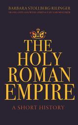 The Holy Roman Empire: A Short History - Stollberg-Rilinger, Barbara