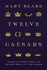 Twelve Caesars. Images of Power from the Ancient World to the Modern