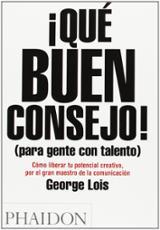 ¡Que buen consejo! (Para gente con talento) - George, Lois