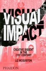 Visual Impact. Creative Dissent in the 21st Century - Mcquiston, Liz