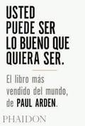 Usted puede ser lo bueno que quiera ser - Arden, Paul