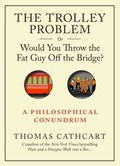 The Trolley Problem, Or Would You Throw the Fat Man off the Bridg