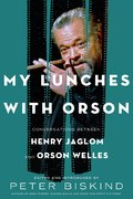 My lunches with Orson : Conversations Between Henry Jaglom and Or
