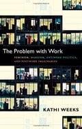 The Problem with Work: Feminism, Marxism, Antiwork Politics, and