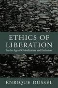 Ethics of Liberation: In the Age of Globalization and Exclusion
