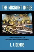 The Migrant Image: The Art and Politics of Documentary during Glo