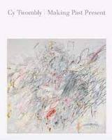 Cy Twombly. Making past Present - Twombly, Cy