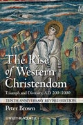 The Rise of Western Christendom: Triumph and Diversity, A.D. 200-