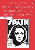 Visual Propaganda, Exhibitions, and the Spanish Civil War (paperb