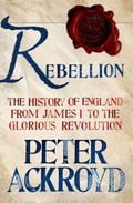 Rebellion: The History of England from James I to the Glorious Re