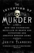 The Invention of Murder: How the Victorians Revelled in Death and