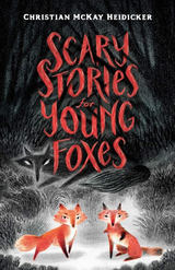 Scary stories for  young foxes - Mckay Heidicker, Christian