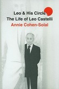 Leo & his circle : the life of Leo Castelli