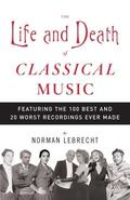 The Life and Death of Classical Music: Featuring the 100 Best and