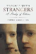 Trouble with strangers. A study of ethics