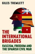 The International Brigades. Fascism, Freedom and the Spanish Civi - Tremlett, George