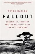 Fallout. Conspiracy, Cover-Up and the Deceitful Case for the Atom